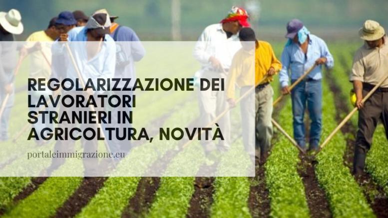 Regolarizzazione dei lavoratori stranieri in agricoltura, novità ...